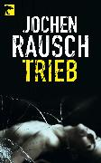 Cover-Bild zu Rausch, Jochen: Trieb