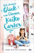 Cover-Bild zu Florence, Debbi Michiko: Gib deinem Glück eine Chance, Keiko Carter (eBook)