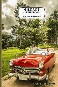 """Cover-Bild zu Mileage a Log Book for Taxes 6"""" X 9"""" Fits Most Glove Boxes Classic Red Convertible: Cuba Convertible: Record Miles Driven and Expenses on the Road for"""