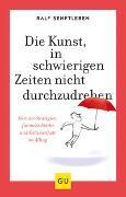 Cover-Bild zu Die Kunst, in schwierigen Zeiten nicht durchzudrehen von Senftleben, Ralf