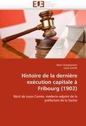 Cover-Bild zu Histoire de la dernière exécution capitale à Fribourg (1902) von Collectif