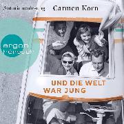 Cover-Bild zu Korn, Carmen: Und die Welt war jung - Drei-Städte-Saga, (Gekürzte Lesefassung) (Audio Download)