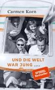 Cover-Bild zu Korn, Carmen: Und die Welt war jung (eBook)
