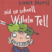 Cover-Bild zu Bardill, Linard: Nid so schnell Wilhelm Tell