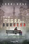 Cover-Bild zu Solé, Jordi: El tigre y la duquesa (eBook)