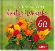 Cover-Bild zu Ein Strauß voll bunter Wünsche zum 60 von Groh Redaktionsteam (Hrsg.)