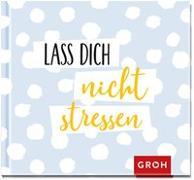 Cover-Bild zu Lass dich nicht stressen von Groh Redaktionsteam (Hrsg.)