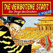 Cover-Bild zu Die verbotene Stadt, Folge 1: Der Thron des Drachen (Audio Download)