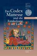 Cover-Bild zu Universitätsbibliothek Heidelberg: Der Codex Manesse und die Entdeckung der Liebe