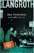Cover-Bild zu Langroth, Ralf: Ein Präsident verschwindet