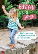 Cover-Bild zu Cornell, Gill: Bewegen heißt Lernen! Über 900 Spiele und Übungen von Geburt bis Schuleintritt