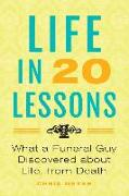 Cover-Bild zu Meyer, Chris: Life in 20 Lessons: What a Funeral Guy Discovered About Life, From Death