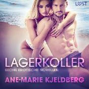 Cover-Bild zu Lagerkoller: Sechs erotische Novellen (Audio Download) von Kjeldberg, Ane-Marie
