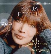 Cover-Bild zu Das ganze Leben ist Begegnung von Ebstein, Katja