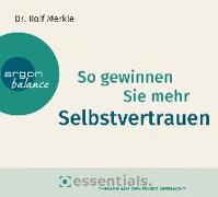 Cover-Bild zu So gewinnen Sie mehr Selbstvertrauen von Merkle, Dr. Rolf