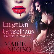 Cover-Bild zu Im geilen Gruselhaus: Erotische Novelle (Audio Download) von Metso, Marie