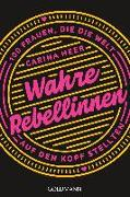 Cover-Bild zu Wahre Rebellinnen von Heer, Carina