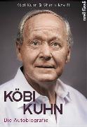 Cover-Bild zu Köbi Kuhn. Die Autobiografie von Kuhn, Jakob