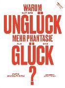 Cover-Bild zu Michaelsen, Sven: Warum hat das Unglück mehr Phantasie als das Glück? (eBook)