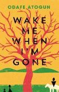 Cover-Bild zu Atogun, Odafe: Wake Me When I'm Gone (eBook)