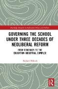 Cover-Bild zu Governing the School under Three Decades of Neoliberal Reform (eBook) von Münch, Richard