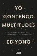 Cover-Bild zu Yong, Ed: Yo contengo multitudes: Los microbios que nos habitan y una mayor visión de la v ida / I Contain Multitudes: The Microbes Within Us and a Grander View of Life