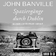 Cover-Bild zu Banville, John: Spaziergänge durch Dublin (Ungekürzt) (Audio Download)