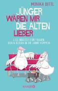 Cover-Bild zu Bittl, Monika: Jünger wären mir die Alten lieber