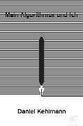 Cover-Bild zu Kehlmann, Daniel: Mein Algorithmus und ich (eBook)