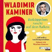 Cover-Bild zu Kaminer, Wladimir: Rotkäppchen raucht auf dem Balkon (Audio Download)