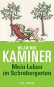Cover-Bild zu Kaminer, Wladimir: Mein Leben im Schrebergarten