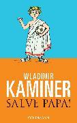 Cover-Bild zu Kaminer, Wladimir: Salve Papa! (eBook)