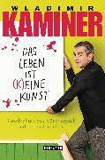 Cover-Bild zu Kaminer, Wladimir: Das Leben ist keine Kunst (eBook)