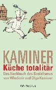 Cover-Bild zu Kaminer, Wladimir: Küche totalitär (eBook)