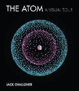 Cover-Bild zu Challoner, Jack: The Atom: A Visual Tour