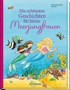 Cover-Bild zu Spang, Antonia (Hrsg.): Die schönsten Geschichten für kleine Meerjungfrauen