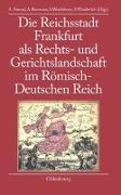 Cover-Bild zu Amend, Anja (Hrsg.): Die Reichsstadt Frankfurt als Rechts- und Gerichtslandschaft im Römisch-Deutschen Reich
