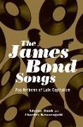 Cover-Bild zu Daub, Adrian: The James Bond Songs: Pop Anthems of Late Capitalism