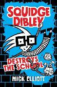 Cover-Bild zu Elliott, Mick: Squidge Dibley Destroys the School