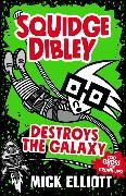 Cover-Bild zu Elliott, Mick: Squidge Dibley Destroys the Galaxy