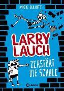 Cover-Bild zu Elliott, Mick: Larry Lauch zerstört die Schule