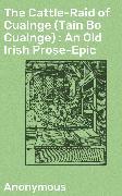 Cover-Bild zu The Cattle-Raid of Cualnge (Tain Bo Cualnge) : An Old Irish Prose-Epic (eBook) von Anonymous