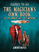 Cover-Bild zu The Magician's Own Book, Or The Whole Art of Conjuring (eBook) von Anonymous