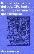 Cover-Bild zu Il libro della cucina del sec. XIV, testo di lingua non mai fin qui stampato (eBook) von Anonymous