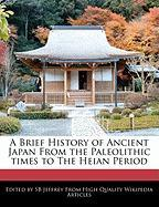 Cover-Bild zu A Brief History of Ancient Japan from the Paleolithic Times to the Heian Period von Jeffrey, S. B.