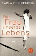 Cover-Bild zu Guelfenbein, Carla: Die Frau unseres Lebens (eBook)