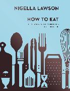 Cover-Bild zu How To Eat (eBook) von Lawson, Nigella