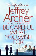 Cover-Bild zu Archer, Jeffrey: Be Careful What You Wish For