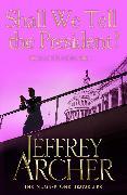Cover-Bild zu Archer, Jeffrey: Shall We Tell the President?