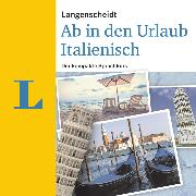 Cover-Bild zu Langenscheidt Ab in den Urlaub - Italienisch (Audio Download) von Langenscheidt-Redaktion
